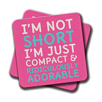 Amey I'm Not Short I'm Just Compact & Ridiculously Adorable Coasters - set ...