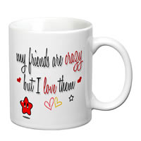 Prithish My Friends Are Crazy But I Love Them White Mug
