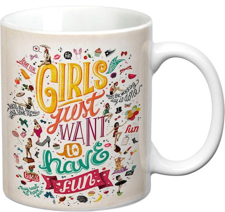Prithish Girls Just Want to Have Fun White Mug