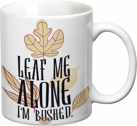 Prithish Leaf Me Alone, I'm Bushed White Mug