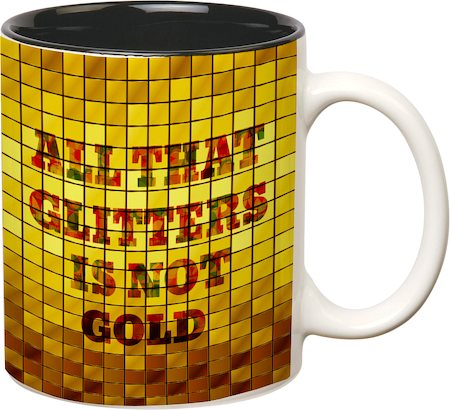 Prithish All That Glitters Is Not Gold White Mug