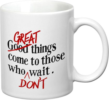 Prithish Great Things Come To Those Who Don't Wait White Mug